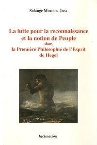 Solange Mercier-Josa - La lutte pour la reconnaissance et la notion de peuple - Dans la Première Philosophie de l'Esprit de Hegel.