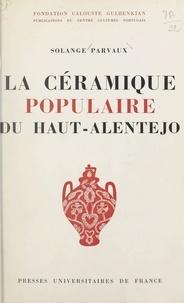 Solange Parvaux - La céramique populaire du Haut-Alentejo.