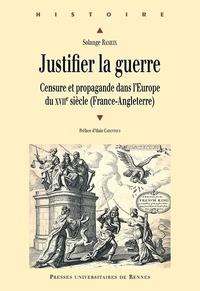 Solange Rameix - Justifier la guerre - Censure et propagande dans l'Europe du XVIIe siècle (France-Angleterre).