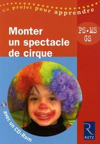Solange Sanchis - Monter un spectacle de cirque - PS, MS, GS. 1 Cédérom