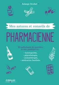 Solange Strobel - Mes astuces et conseils de pharmacienne.