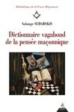 Solange Sudarskis - Dictionnaire vagabond de la pensée maçonnique.