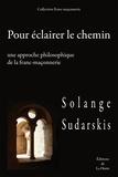 Solange Sudarskis - Pour éclairer le chemin - Une approche philosophique de la franc-maçonnerie.