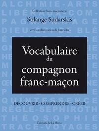 Solange Sudarskis - Vocabulaire du compagnon franc-maçon - Découvrir, comprendre, créer.