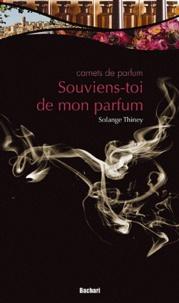 Solange Thiney-Duvoy - Souviens-toi de mon parfum - Carnets de parfum.