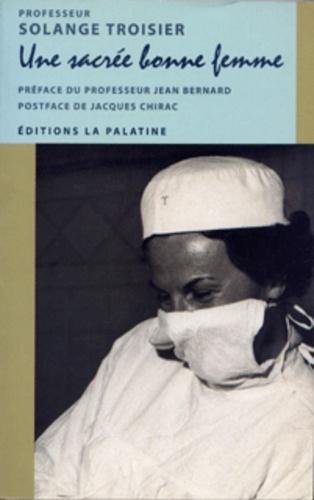 Solange Troisier - Une sacrée bonne femme.