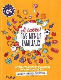 Solar - A table ! 365 menus familiaux - Rapides, pas chers et équilibrés pour tous les jours.