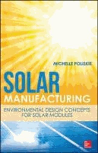 Solar Manufacturing: Environmental Design Concepts for Solar Modules.