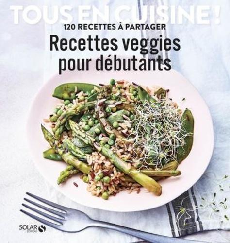 Recettes veggies pour débutants. 120 recettes à partager