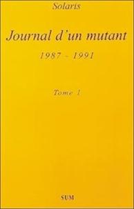 Solaris - Journal d'un mutant (1987-1991) - Tome 1.
