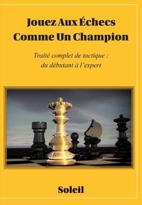Soleil - Jouez aux échecs comme un champion - Traité complet de tactique : du débutant à l'expert.