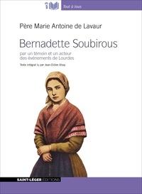 Père Marie-Antoine de Lavaur - Bernadette Soubirous - Par un témoin et un acteur des événements de Lourdes. 1 CD audio MP3