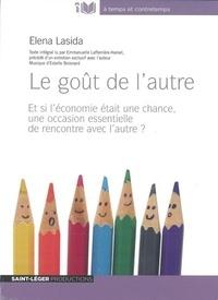 Elena Lasida - Le goût de l'autre - Et si l'économie était une chance, une occasion essentielle de rencontre et d'échange avec l'autre ?. 1 CD audio MP3