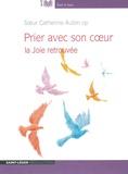Catherine Aubin - Prier avec son coeur - La joie retrouvée. 1 CD audio MP3