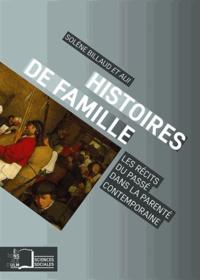Solène Billaud et Sibylle Gollac - Histoires de famille - Les récits du passé dans la parenté contemporaine.