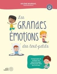 Solène Bourque - Les grandes émotions des tout-petits - Comprendre et soutenir les apprentissages émotionnels chez les 2 à 6 ans.