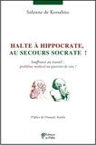 Solène de Kersabiec - Halte à Hippocrate, au secours Socrate ! - Souffrance au travail : problème médical ou question de sens ?.