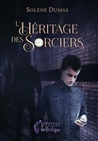 Solène Dumas - L'héritage des sorciers.