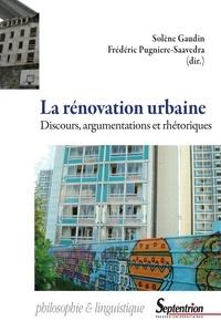 Solène Gaudin et Frédéric Pugnière-Saavedra - La rénovation urbaine - Discours, argumentations et rhétoriques.