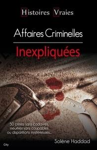 Solène Haddad - Histoires vraies les affaires criminelles.