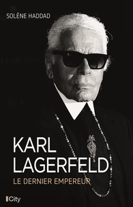 Solène Haddad - Karl Lagerfeld, le dernier empereur.
