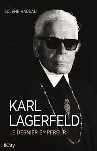 Solène Haddad - Karl Lagerfeld - Le dernier empereur.