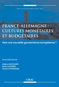Solène Hazouard et René Lasserre - France-Allemagne : cultures monétaires et budgétaires - Vers une nouvelle gouvernance européenne ?.