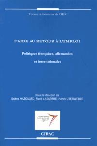 Solène Hazouard et René Lasserre - L'aide au retour à l'emploi - Politiques françaises, allemandes et internationales.