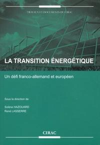 Solène Hazouard et René Lasserre - La transition énergétique - Un défi franco-allemand et européen.