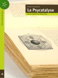 Solène Laurenceau - La Psycatalyse - Sur le chemin du mieux-être.