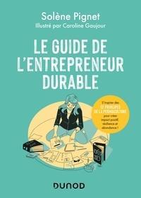 Solène Pignet - Le guide de l'entrepreneur durable - S'inspirer des 12 principes de la permaculture pour créer impact positif, résilience et abondance !.