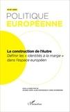 """Solenn Carof et Aline Hartemann - Politique européenne N° 47/2015 : La construction de l'autre - Définir les """"identités à la marge"""" dans l'espace européen."""