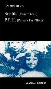 Télécharger des ebooks google nook Scelŭs (Rendre beau)  - Suivi de P.P.H. (Passera pas l'hiver) par Solenn Denis (French Edition)
