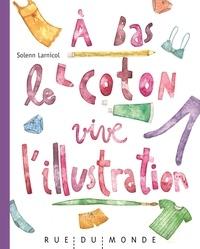 Solenn Larnicol - A bas le coton, vive l'illustration !.