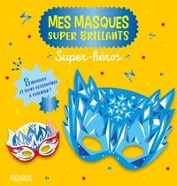 Solenne et  Thomas - Super-héros - 8 masques et leurs accessoires à colorier !.