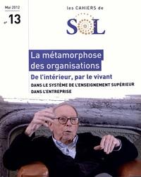 Irène Dupoux-Couturier - Les cahiers de Sol N° 13, Mai 2012 : La métamorphose des organisations - De l'intérieur, par le vivant.