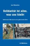 Solidarität ist alles, was uns bleibt - Solidarische Ökonomie in der griechischen Krise.