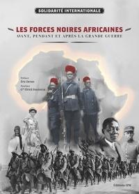Solidarité Internationale - Les forces noires africaines avant, pendant et après la Grande Guerre.