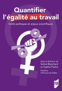 Soline Blanchard et Sophie Pochic - Quantifier l'égalité au travail - Outils politiques et enjeux scientifiques.