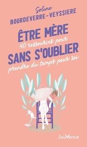 Soline Bourdeverre-Veyssiere - Etre mère sans s'oublier - 40 ressources pour prendre du temps pour soi.