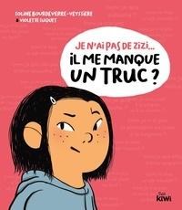 Soline Bourdeverre-Veyssiere et Violette Suquet - Je n'ai pas de zizi... Il me manque un truc ?.