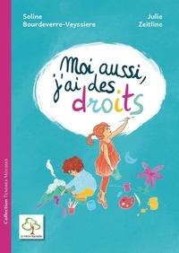 Soline Bourdeverre-Veyssiere et Julie Zeitline - Moi aussi, j'ai des droits.