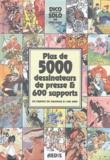 Solo - Plus de 5000 dessinateurs de presse & 600 supports en France de Daumier à l'an 2000 - Dico Solo.