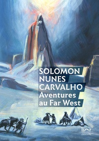 Solomon Nunes Carvalho - Aventures au Far West.