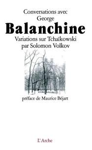Solomon Volkov - Conversations avec George Balanchine - Variations sur Tchaïkovski.