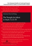 Solomon Wong - The Temple Incident in Mark 11,15-19 - The Disclosure of Jesus and the Marcan Faction.