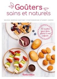 Solveig Darrigo-Dartinet et Aimery Chemin - Goûters sains et naturels - 30 recettes pour faire plaisir à vos enfants.