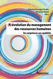 Solveig Fernagu-Oudet et Christian Batal - (R)évolution du management des ressources humaines - Des compétences aux capabilités.