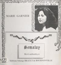 Somalay Kas et Marie Garnier - Somalay, récit authentique.