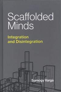 Somogy Varga - Scaffolded Minds - Integration and Disintegration.